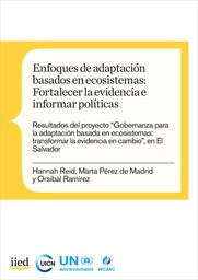 Enfoques de adaptación basados en ecosistemas: fortalecer la evidencia e informar políticas: Transformar la evidencia en cambio, en El Salvador